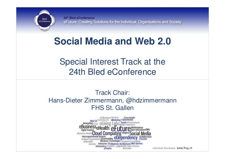 Social Media and Web 2.0   Special Interest Track at the     24th Bled eConference               Track Chair:Hans-Dieter Z...