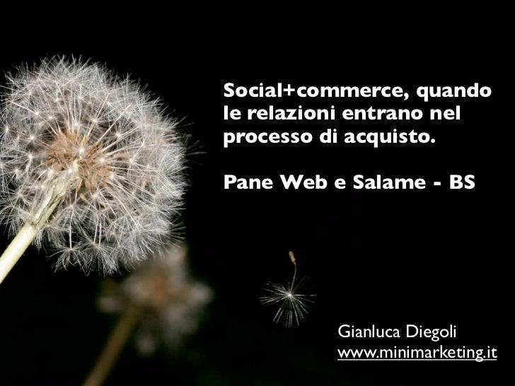 Social+commerce, quandole relazioni entrano nelprocesso di acquisto.Pane Web e Salame - BS          Gianluca Diegoli      ...