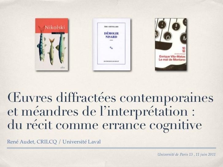 Œuvres diffractées contemporaineset méandres de l'interprétation:du récit comme errance cognitiveRené Audet, CRILCQ / Uni...