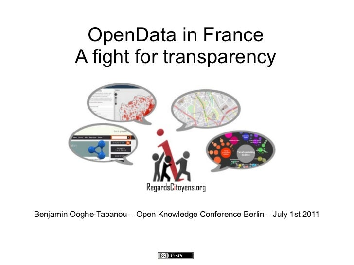 OpenData in France          A fight for transparencyBenjamin Ooghe-Tabanou – Open Knowledge Conference Berlin – July 1st 2...