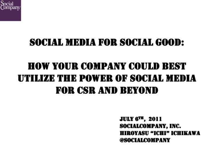 SOCIAL MEDIA FOR SOCIAL GOOD:  HOW YOUR COMPANY COULD BESTUTILIZE THE POWER OF SOCIAL MEDIA       FOR CSR AND BEYOND      ...
