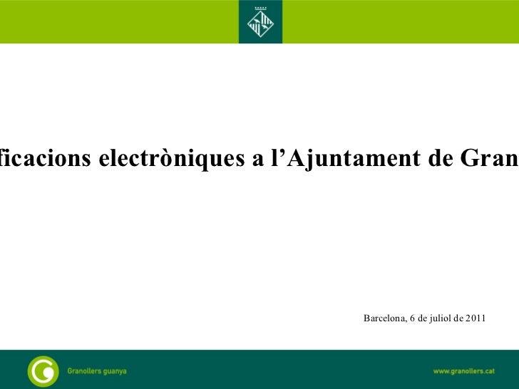 <ul>Notificacions electròniques a l'Ajuntament de Granollers </ul><ul>Barcelona, 6 de juliol de 2011 </ul>