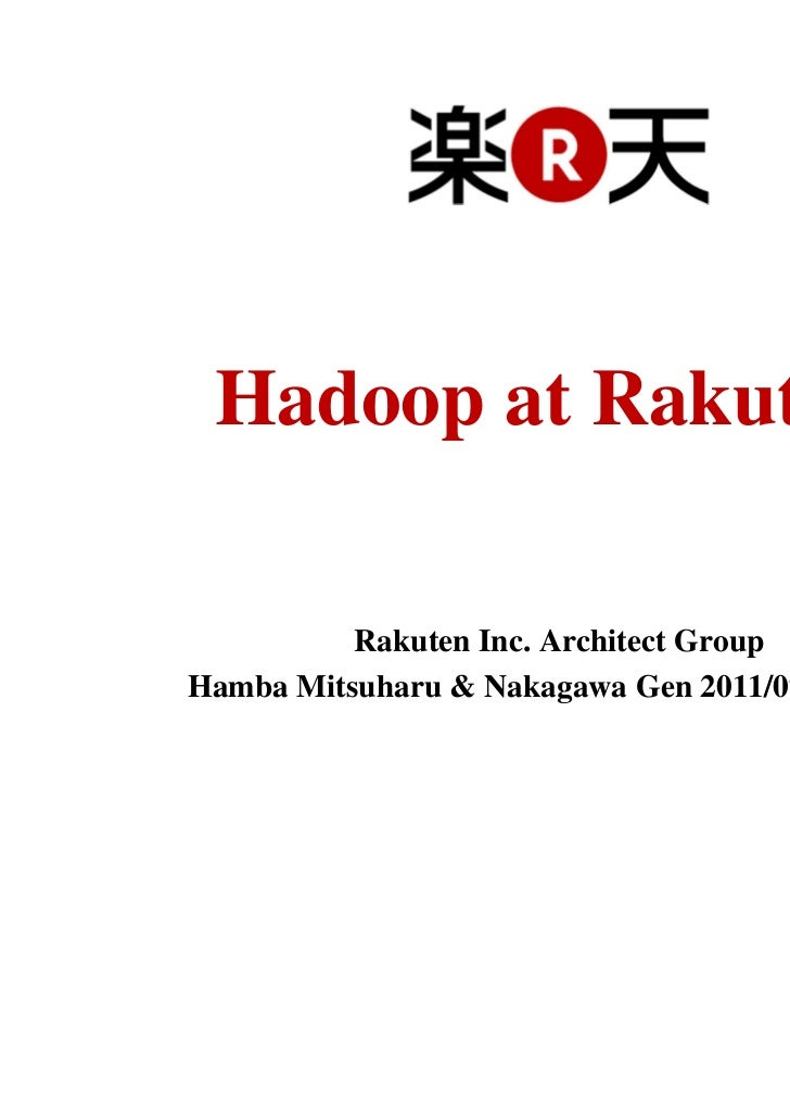 Hadoop at Rakuten.          Rakuten Inc. Architect GroupHamba Mitsuharu & Nakagawa Gen 2011/07/06(Wed)   1
