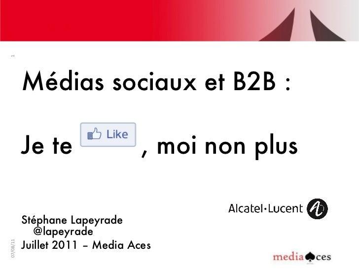 <ul><li>Médias sociaux et B2B : </li></ul><ul><li>Je te  , moi non plus </li></ul><ul><li>Stéphane Lapeyrade @lapeyrade  <...