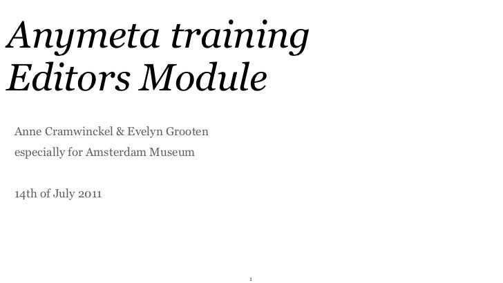 Anymeta trainingEditors ModuleAnne Cramwinckel & Evelyn Grootenespecially for Amsterdam Museum14th of July 2011           ...