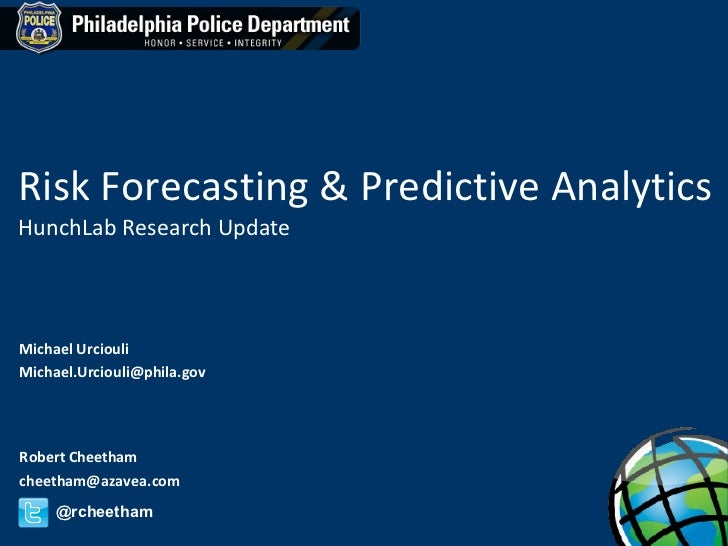 Risk Forecasting & Predictive Analytics HunchLab Research Update Robert Cheetham [email_address] @rcheetham Michael Urciou...