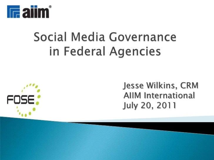 Social Media Governance in Federal Agencies<br />Jesse Wilkins, CRM<br />AIIM International<br />July 20, 2011<br />