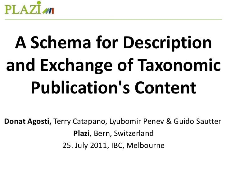 A Schema for Description and Exchange of TaxonomicPublication's Content<br />Donat Agosti, Terry Catapano, Lyubomir Penev ...