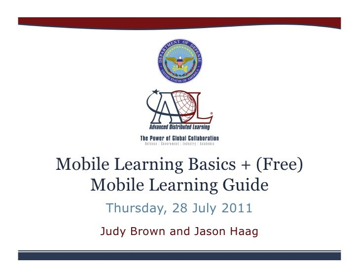 Mobile Learning Basics + (Free)   Mobile Learning Guide      Thursday, 28 July 2011     Judy Brown and Jason Haag