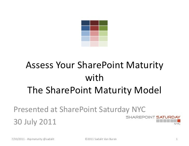 Assess Your SharePoint Maturity With The SharePoint Maturity Model - as presented 30 July 2011 at SharePoint Saturday NYC