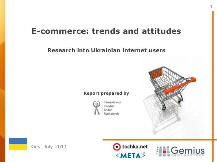 1E-commerce: trends and attitudes      Research into Ukrainian internet users                  Report prepared byKiev, Jul...