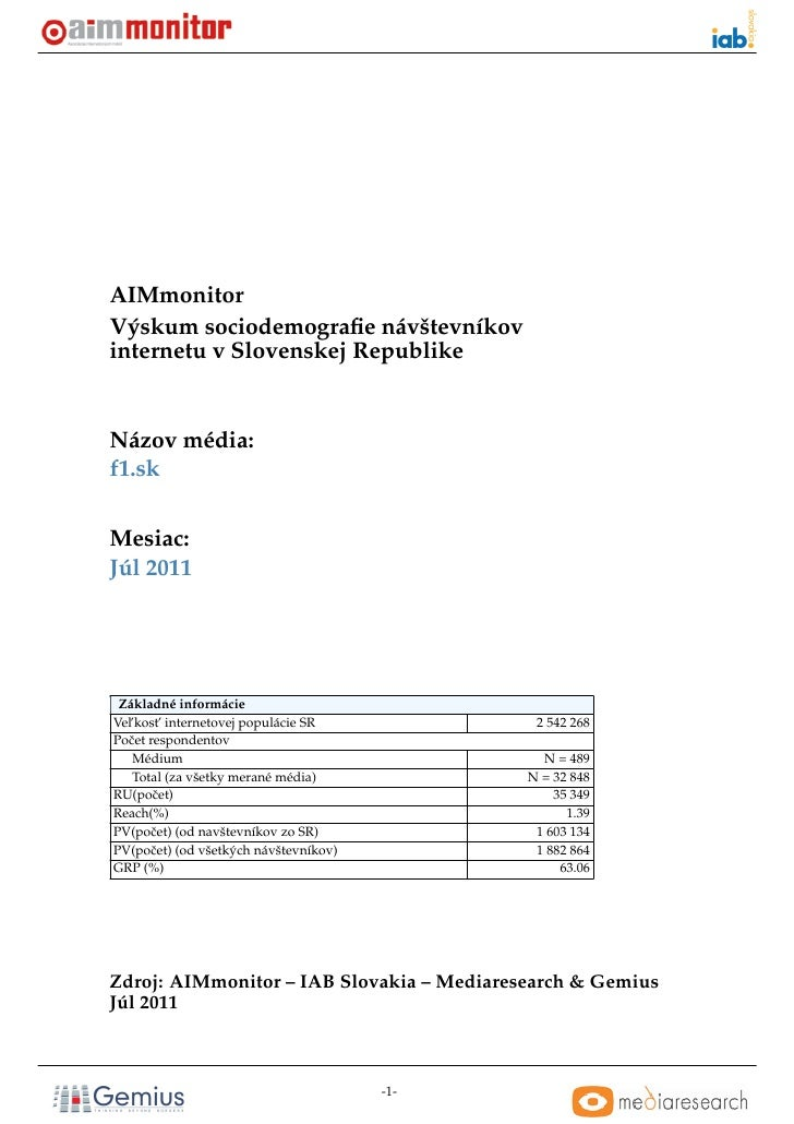 AIMmonitorVýskum sociodemografie návštevníkovinternetu v Slovenskej RepublikeNázov média:f1.skMesiac:Júl 2011 Základné info...