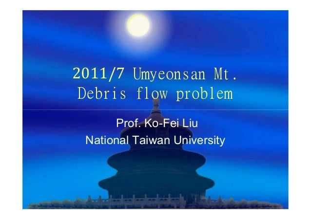 2011/7 Umyeonsan Mt. Debris flow problem      Prof. Ko-Fei Liu National Taiwan University