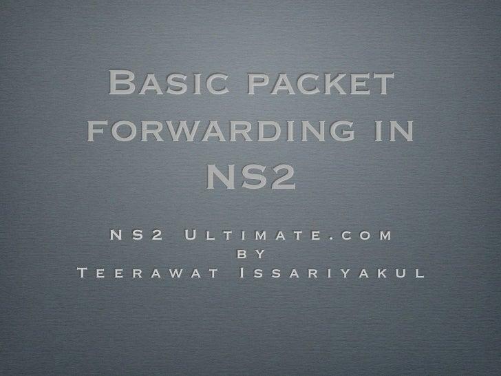 Basic packetforwarding in     NS2   N S 2   U l t i m a t e . c o m                b yT e e r a w a t I s s a r i y a k u l