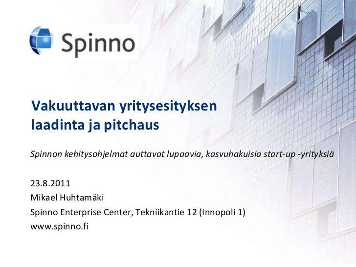 Vakuuttavanyritysesityksenlaadintajapitchaus<br />Spinnon kehitysohjelmat auttavat lupaavia, kasvuhakuisia start-up -yrity...