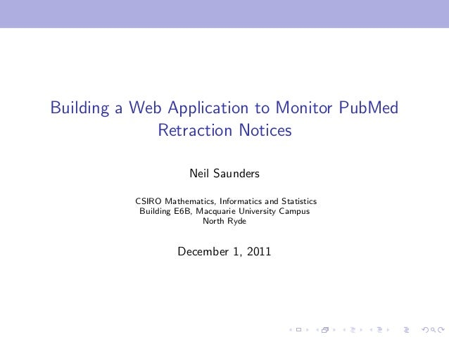 Building a Web Application to Monitor PubMed Retraction Notices Neil Saunders CSIRO Mathematics, Informatics and Statistic...