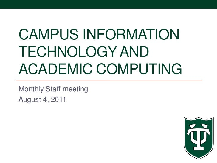 Campus information technology AND academic computing<br />Monthly Staff meeting<br />August 4, 2011<br />