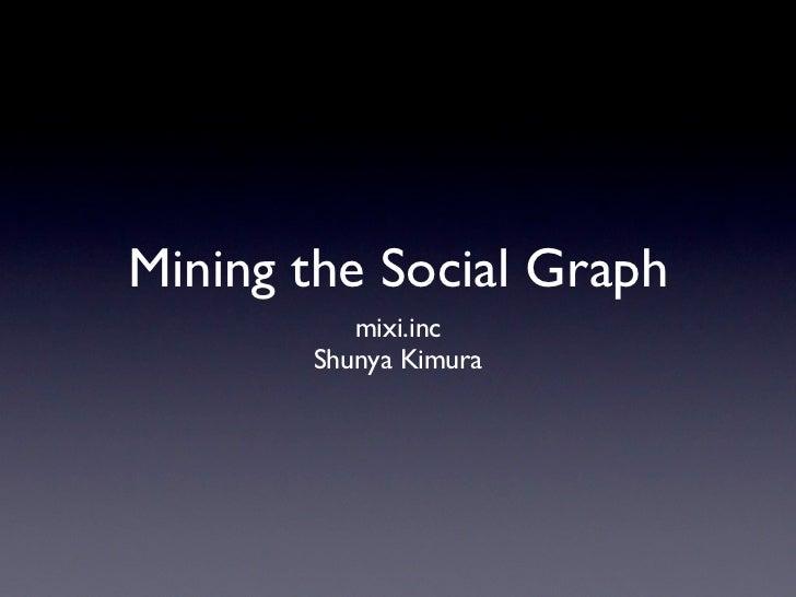 Mining the social graph