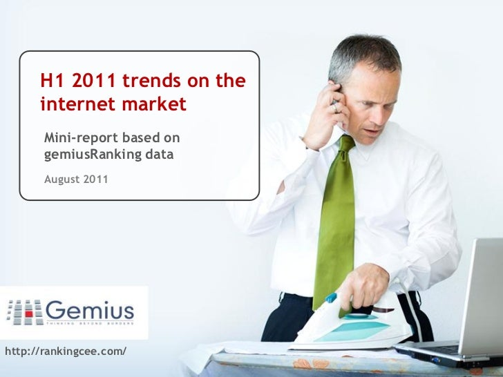 H1 2011 trends on the      internet market                         .       Mini-report based on       gemiusRanking data  ...
