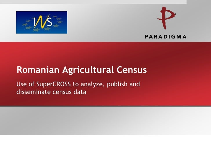 Romanian Agricultural Census<br />Use of SuperCROSS to analyze, publish and disseminate census data<br />