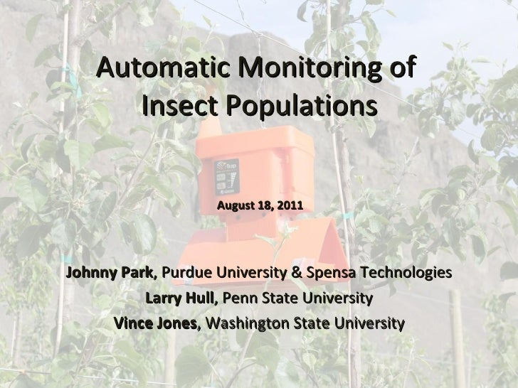 Automatic Monitoring of  Insect Populations Johnny Park , Purdue University & Spensa Technologies Larry Hull , Penn State ...