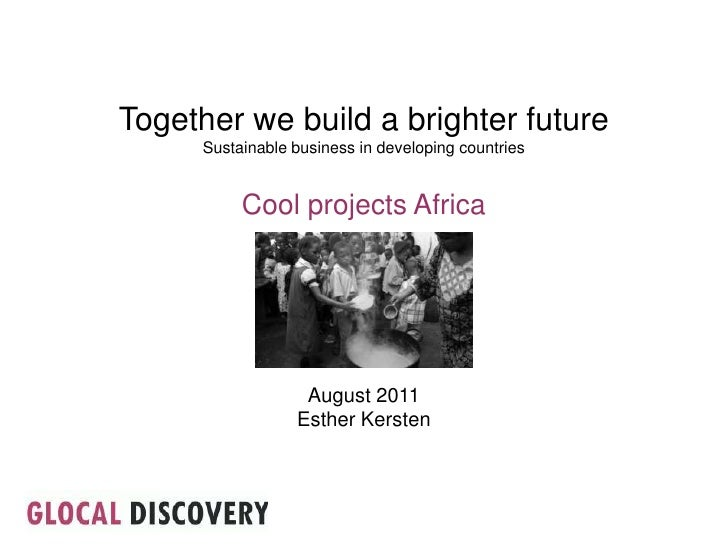 Together we build a brighter future<br />Sustainable business in developing countries<br />Cool projects Africa<br />Augus...