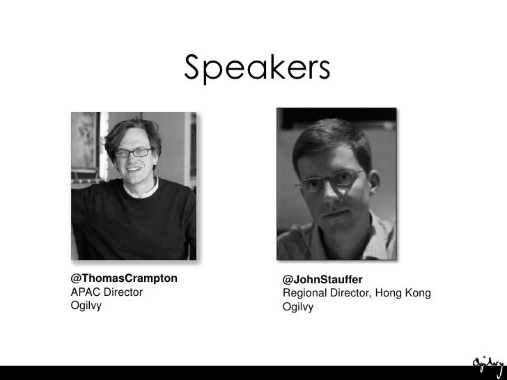 Speakers<br />@ThomasCrampton<br />APAC Director<br />Ogilvy<br />@JohnStauffer<br />Regional Director, Hong Kong<br />Ogi...