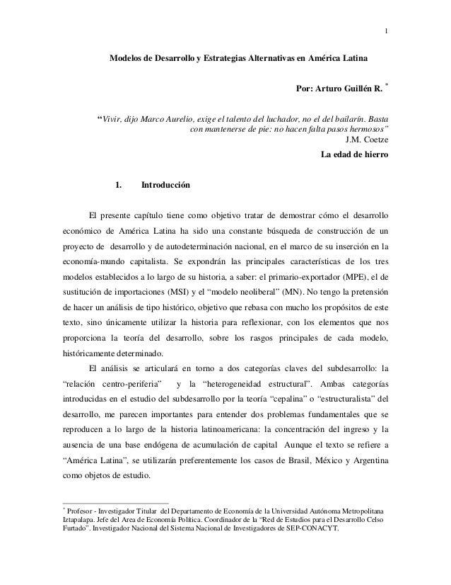"""1 Modelos de Desarrollo y Estrategias Alternativas en América Latina Por: Arturo Guillén R. * """"Vivir, dijo Marco Aurelio, ..."""