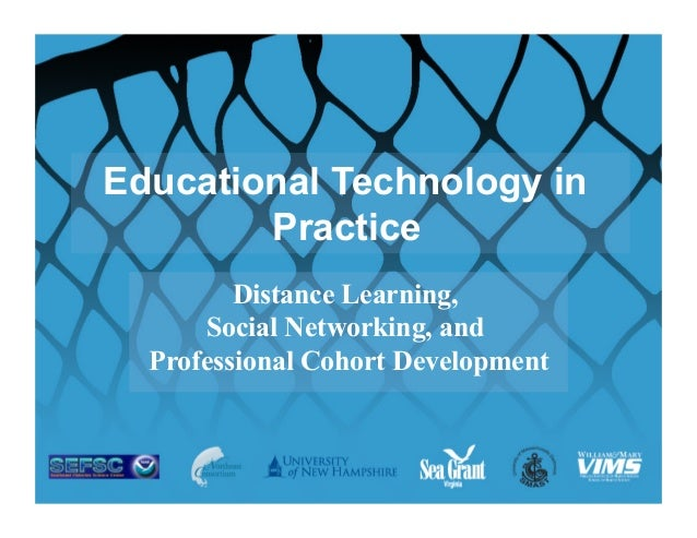 Educational Technology in        Practice         Distance Learning,      Social Networking, and  Professional Cohort Deve...