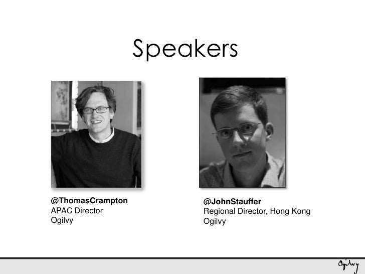 Speakers<br />@ThomasCrampton<br />APAC Director<br />Ogilvy<br />@JohnStauffer<br />Regional Director, Hong Kong<br />Ogi...