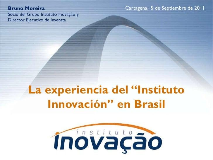 Bruno Moreira                          Cartagena, 5 de Septiembre de 2011Socio del Grupo Instituto Inovação yDirector Ejec...