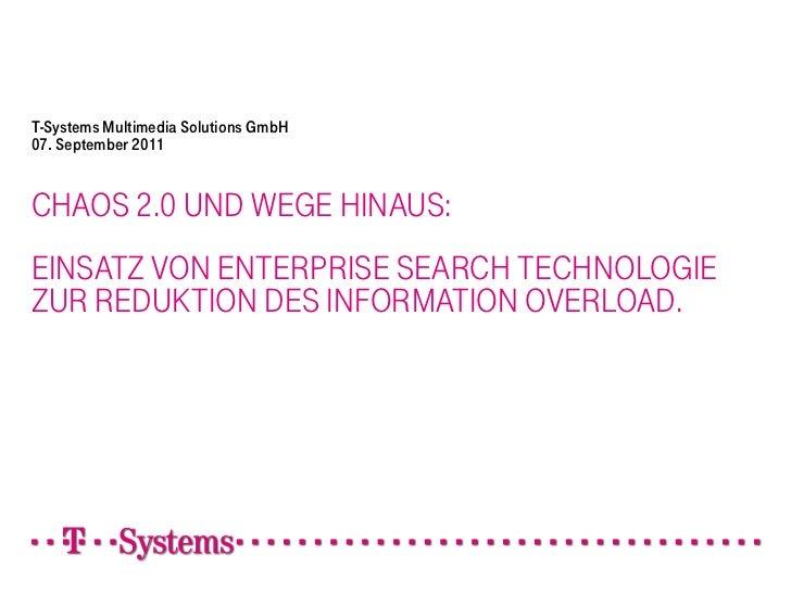 T-Systems Multimedia Solutions GmbH07. September 2011CHAOS 2.0 UND WEGE HINAUS:EINSATZ VON ENTERPRISE SEARCH TECHNOLOGIEZU...