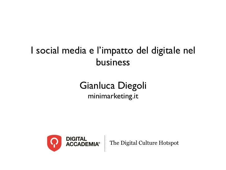 I social media e l'impatto del digitale nel                 business            Gianluca Diegoli              minimarketin...