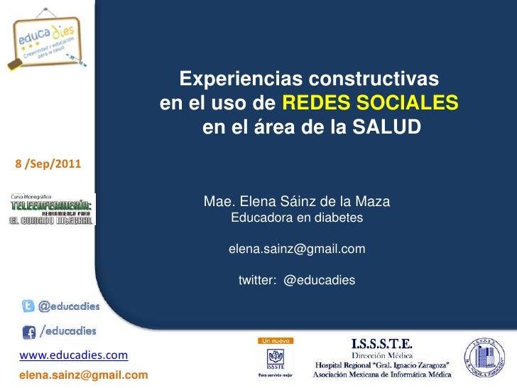 Experiencias constructivas  <br />en el uso de REDES SOCIALES<br /> en el área de la SALUD<br />Mae. Elena Sáinz de la Maz...