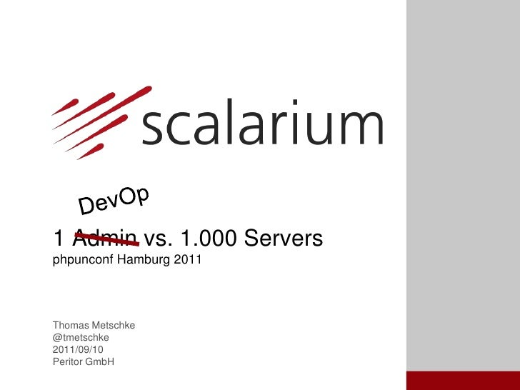 DevOp<br />1 Admin vs. 1.000 Serversphpunconf Hamburg 2011<br />Thomas Metschke<br />@tmetschke<br />2011/09/10<br />Perit...