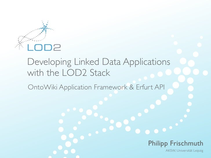 Creating Knowledge out of Interlinked Data          Developing Linked Data Applications          with the LOD2 Stack      ...