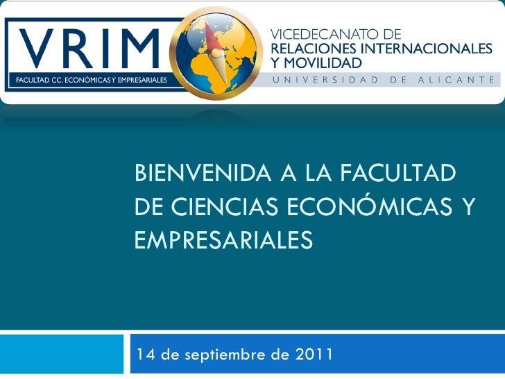 BIENVENIDA A LA FACULTADDE CIENCIAS ECONÓMICAS YEMPRESARIALES14 de septiembre de 2011