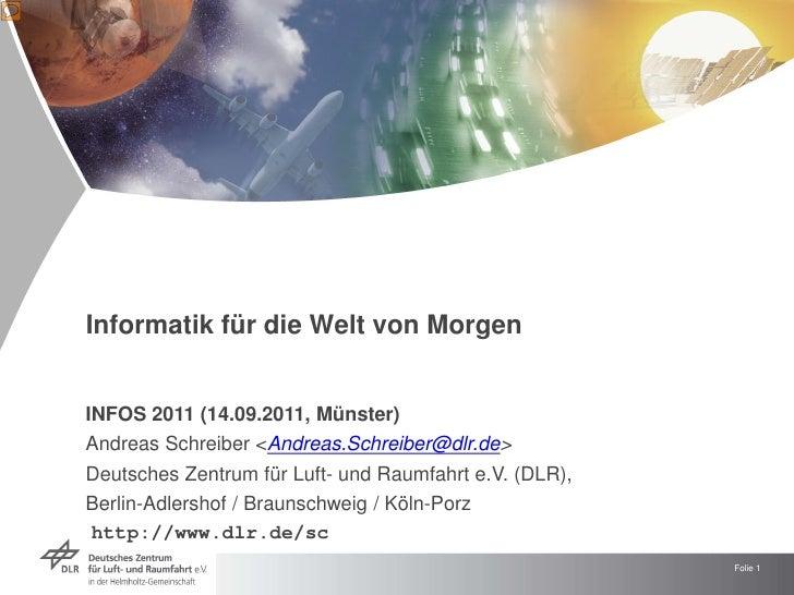 Informatik für die Welt von MorgenINFOS 2011 (14.09.2011, Münster)Andreas Schreiber <Andreas.Schreiber@dlr.de>Deutsches Ze...