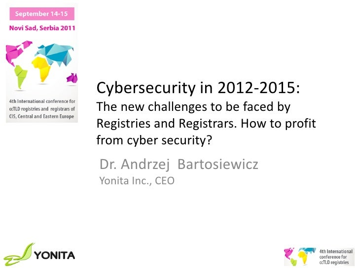 Cybersecurity in 2012-2015:The new challenges to be faced byRegistries and Registrars. How to profitfrom cyber security?Dr...