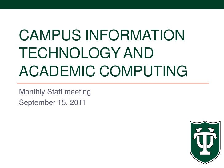 Campus information technology AND academic computing<br />Monthly Staff meeting<br />September 15, 2011<br />