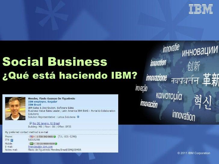 Social Business¿Qué está haciendo IBM?                          © 2011 IBM Corporation