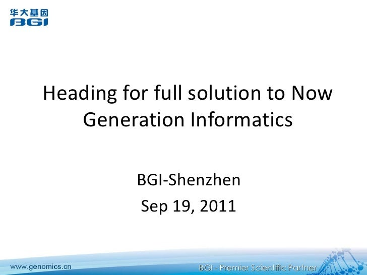 Heading for full solution to Now Generation Informatics<br />BGI-Shenzhen<br />Sep 19, 2011<br />