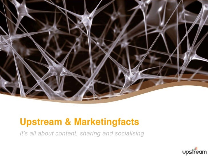 Upstream & Marketingfacts<br />It's all about content, sharing and socialising<br />