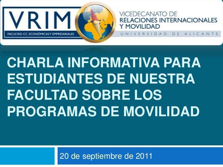 CHARLA INFORMATIVA PARA ESTUDIANTES DE NUESTRA FACULTAD SOBRE LOS PROGRAMAS DE MOVILIDAD<br />20 de septiembre de 2011<br />