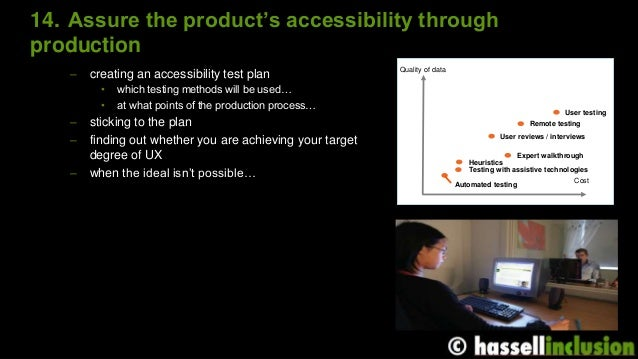 14. Assure the product's accessibility through production – creating an accessibility test plan • which testing methods wi...