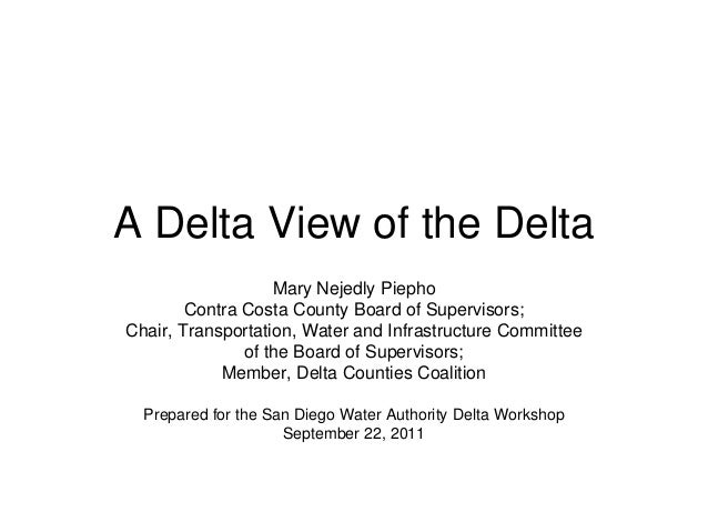 A Delta View of the Delta Mary Nejedly Piepho Contra Costa County Board of Supervisors; Chair, Transportation, Water and I...