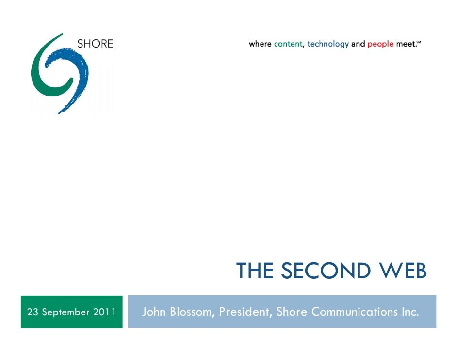 THE SECOND WEB23 September 2011   John Blossom, President, Shore Communications Inc.