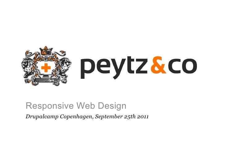 1Responsive Web DesignDrupalcamp Copenhagen, September 25th 2011