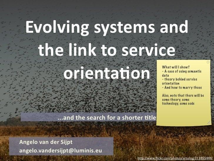 Evolvingsystemsand    thelinktoservice       orienta4on                                                        What...