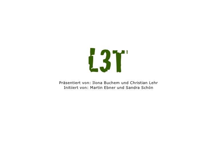 L3T!Präsentiert von: Ilona Buchem und Christian Lehr  Initiiert von: Martin Ebner und Sandra Schön